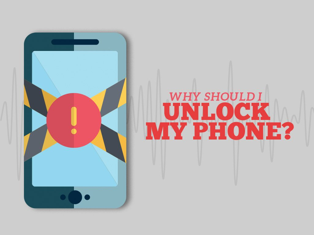 why should I unlock my phone