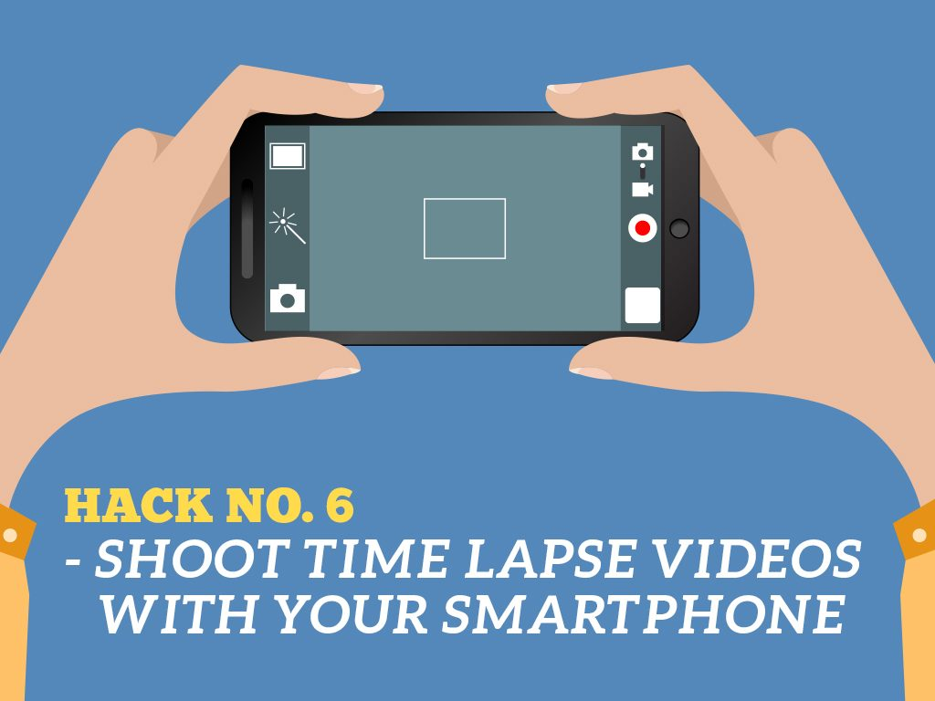 The Ultimate Phone Hacks for Millennials : Shoot Time Lapse Videos