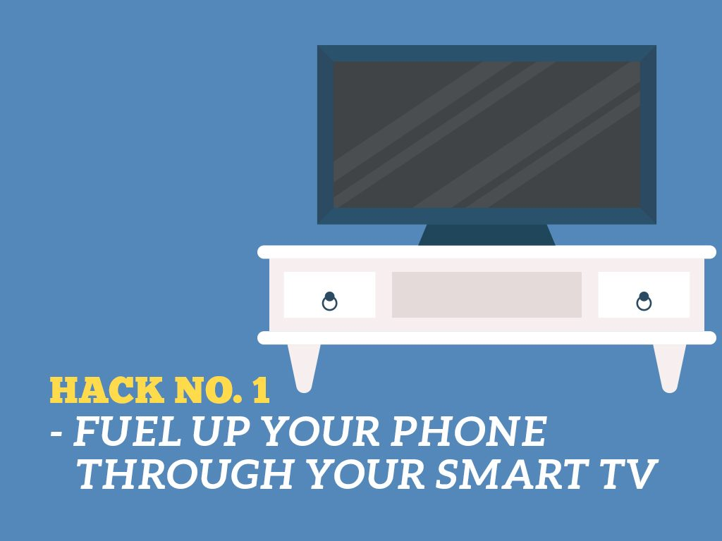 The Ultimate Phone Hacks for Millennials : Fuel Up Your Phone Through Smart TV