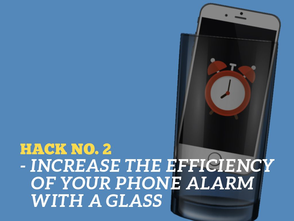 The Ultimate Phone Hacks for Millennials : Phone Alarm With A Glass