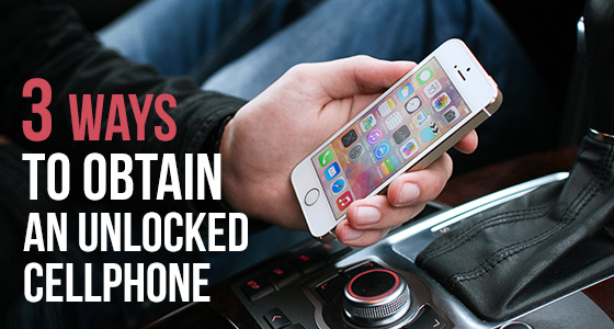 3 ways to obtain an unlocked cellphone