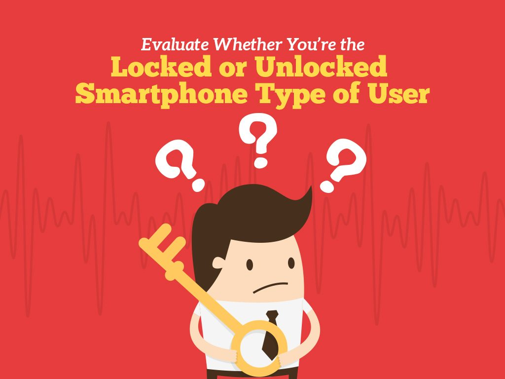 Locked vs. Unlocked Smartphones: Type of User