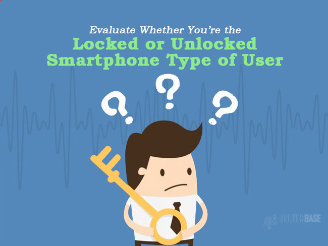 Evaluate Whether You're the Locked or Unlocked Smartphone Type of User