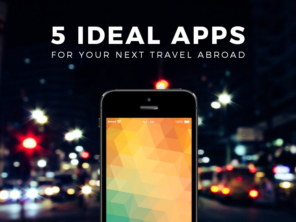 5 Ideal Apps for Your Next Travel Abroad : COVER