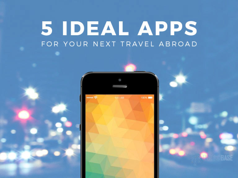 5 Ideal Apps for Your Next Travel Abroad