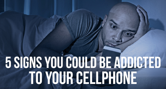 5 signs you could be addicted to your cellphone