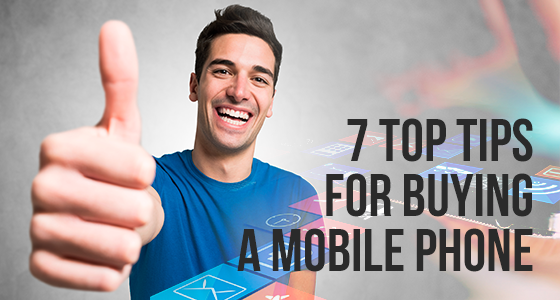 7 Top Tips for Buying a Mobile Phone