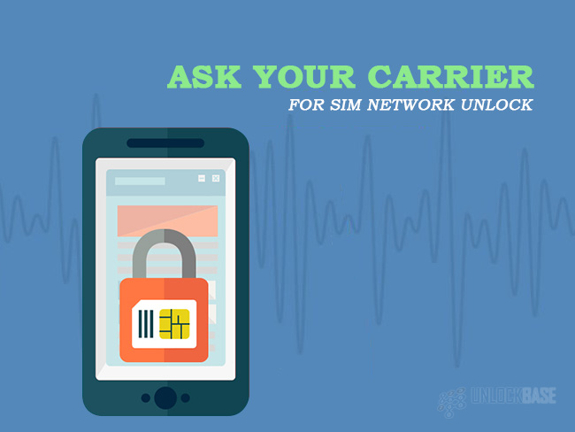 Ask Your Carrier for SIM Network Unlock