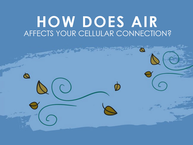 How Air Affects Your Cellular Connection?