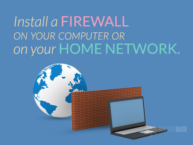 Install a Firewall on your computer or on your home network