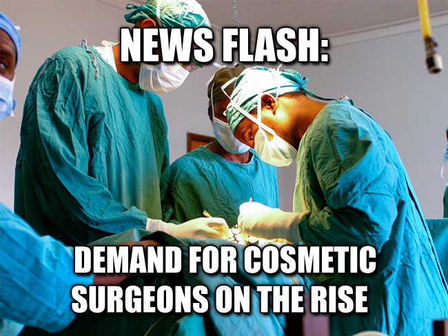 News Flash: Demand for cosmetic surgeons on the rise