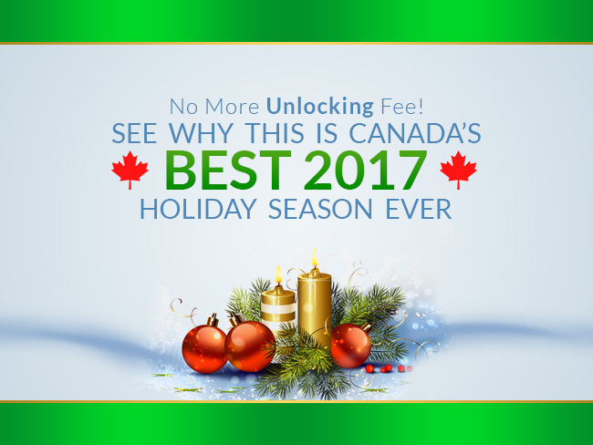 No More Unlocking Fee! See Why This is Canada's Best 2017 Holiday Season Ever