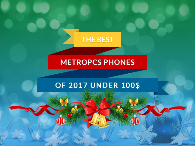 he Best MetroPCS Phones of 2017 Under 100$
