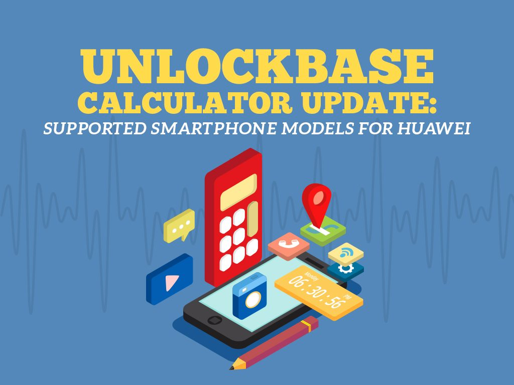 UnlockBase Calculator Update Supported Smartphone Models : Huawei