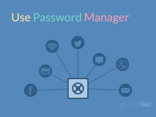 Use Password Managers