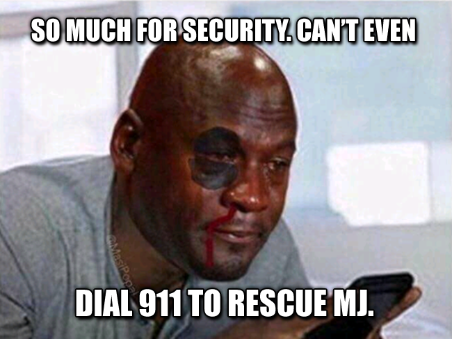 So much for security. Can't even dial 911 to rescue MJ.