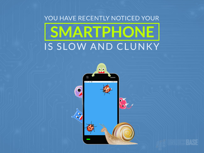 You have recently noticed your smartphone is slow and clunky