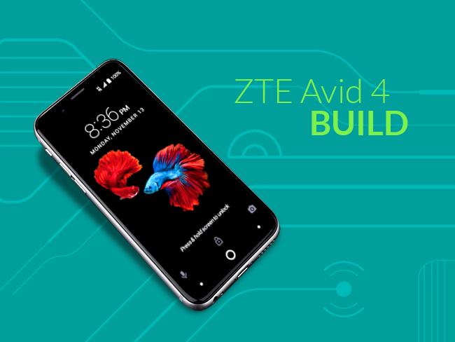 ZTE Avid 4: Build