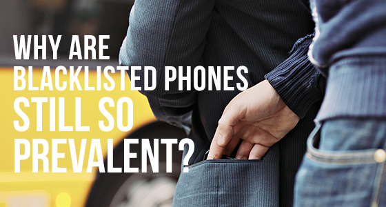 Why are blacklisted phones still so prevalent?