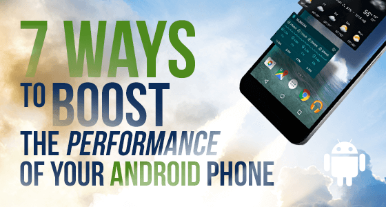 7 Ways To Boost The Performance Of Your Android Phone