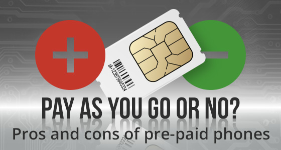 Pay as you go or no? Pros and cons of pre-paid phones
