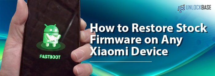 How to Restore Stock Firmware On Any Xiaomi Device - UnlockBase