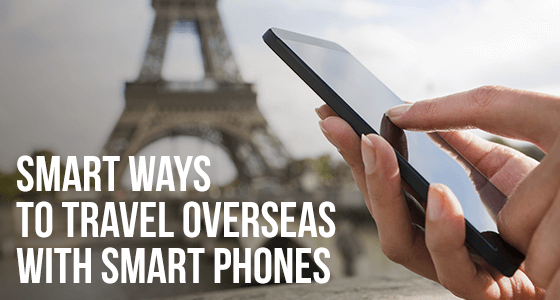 Smart ways to travel overseas with smart phones