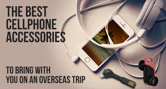 The best cellphone accessories to bring with you on an overseas trip