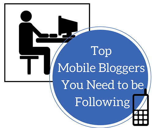 Top Mobile Bloggers You Need to be Following