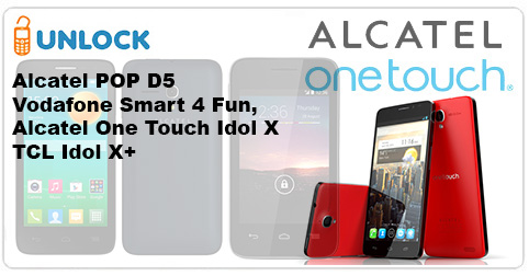 Unlock Alcatel POP D5, Idol X+, and Vodafone Smart 4 FUN