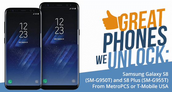 Great Phones We Unlock: Samsung Galaxy S8 (SM-G950) and S8 Plus (SM-G955T)