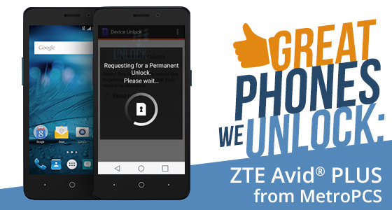 Great Phones We Unlock: ZTE Avid PLUS from MetroPCS